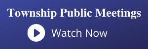 Township Public Meetings--Watch Now